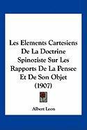 Les Elements Cartesiens de La Doctrine Spinoziste Sur Les Rapports de La Pensee Et de Son Objet (1907) - Leon, Albert
