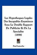 Les Hypotheques Legales Des Incapables Examinees Sous Le Double Rapport de Publicite Et de La Specialite (1898) - Lamothe, Paul