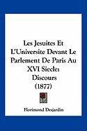 Les Jesuites Et L'Universite Devant Le Parlement de Paris Au XVI Siecle: Discours (1877) - Desjardin, Florimond
