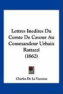 Lettres Inedites Du Comte de Cavour Au Commandeur Urbain Rattazzi (1862) - De La Varenne, Charles