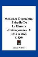 Monsenor Dupanloup: Episodio de La Historia Contemporanea de 1845 a 1875 (1876) - Pelletier, Victor