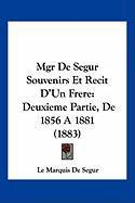 Mgr de Segur Souvenirs Et Recit D'Un Frere: Deuxieme Partie, de 1856 a 1881 (1883) - Le Marquis De Segur, Marquis De Segur