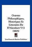 Oeuvres Philosophiques, Historiques Et Litteraires de D'Alembert V13 (1805) - Jean-Francois Bastien Publisher, Bastien