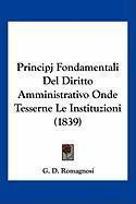 Principj Fondamentali del Diritto Amministrativo Onde Tesserne Le Instituzioni (1839) - Romagnosi, G. D.