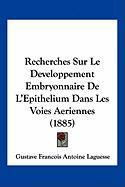 Recherches Sur Le Developpement Embryonnaire de L'Epithelium Dans Les Voies Aeriennes (1885) - Laguesse, Gustave Francois Antoine