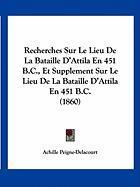 Recherches Sur Le Lieu de La Bataille D'Attila En 451 B.C., Et Supplement Sur Le Lieu de La Bataille D'Attila En 451 B.C. (1860) - Peigne-Delacourt, Achille
