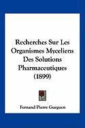 Recherches Sur Les Organismes Myceliens Des Solutions Pharmaceutiques (1899) - Gueguen, Fernand Pierre