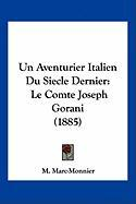 Un Aventurier Italien Du Siecle Dernier: Le Comte Joseph Gorani (1885) - Marc-Monnier, M.