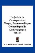 de Juridische Correspondent: Vragen, Beantwoordingen, Opmerkingen En Aankondigingen (1858) - J. H. Gebhard En Comp Publisher, H. Gebh
