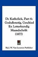 de Katholiek, Part 6: Godsdienstig, Geschied En Letterkundig Maandschrift (1877) - Bij J. W. Van Leeuwen Publisher, J. W. V