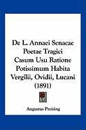 de L. Annaei Senacae Poetae Tragici Casum Usu Ratione Potissimum Habita Vergilii, Ovidii, Lucani (1891) - Preising, Augustus