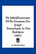 de Schrijf-Lessenaar, of de Gevaaren Der Jeugd: Tooneelspel, in Vier Bedrijven (1801) - Van Kotzebue, A.