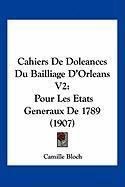 Cahiers de Doleances Du Bailliage D'Orleans V2: Pour Les Etats Generaux de 1789 (1907)