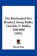 Der Briefwechsel Der Bruder J. Georg Muller Und Joh. V. Muller, 1789-1809 (1891)