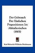 Der Gebrauch Der Einfachen Prapositionen Im Altitalienischen (1905) - Deichmann, Karl Heinrich Wilhelm
