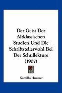 Der Geist Der Altklassischen Studien Und Die Schriftstellerwahl Bei Der Schullekture (1907) - Huemer, Kamillo