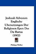 Joshuah Sylvesters Englische Ubersetzungen Der Religiosen Epen Des Du Bartas (1902) - Weller, Philipp