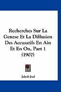 Recherches Sur La Genese Et La Diffusion Des Accusatifs En Ain Et En On, Part 1 (1907) - Jud, Jakob