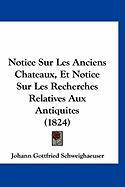 Notice Sur Les Anciens Chateaux, Et Notice Sur Les Recherches Relatives Aux Antiquites (1824) - Schweighaeuser, Johann Gottfried