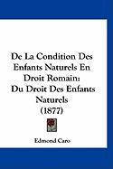 de La Condition Des Enfants Naturels En Droit Romain: Du Droit Des Enfants Naturels (1877) - Caro, Edmond