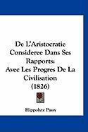 de L'Aristocratie Consideree Dans Ses Rapports: Avec Les Progres de La Civilisation (1826) - Passy, Hippolyte