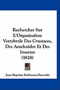 Recherches Sur L'Organisation Vertebrale Des Crustaces, Des Arachnides Et Des Insectes (1828) - Robineau-Desvoidy, Jean Baptiste
