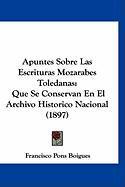 Apuntes Sobre Las Escrituras Mozarabes Toledanas: Que Se Conservan En El Archivo Historico Nacional (1897) - Boigues, Francisco Pons