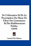 de L'Alienation Et de La Prescription Des Biens de L'Etat Des Communes: Et Des Etablissements Publics (1859) - Glajeux, Anatole Des