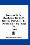 Lafayette Et La Revolution de 1830, Histoire Des Choses Et Des Hommes de Juillet V1 (1832) - Sarrans, Bernard Alexis