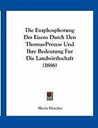 Die Entphosphorung Des Eisens Durch Den Thomas-Prozess Und Ihre Bedeutung Fur Die Landwirthschaft (1886) - Fleischer, Moritz