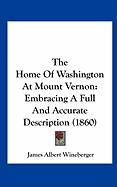 The Home of Washington at Mount Vernon: Embracing a Full and Accurate Description (1860) - Wineberger, James Albert