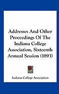 Addresses and Other Proceedings of the Indiana College Association, Sixteenth Annual Session (1893) - Indiana College Association