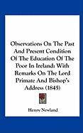 Observations on the Past and Present Condition of the Education of the Poor in Ireland: With Remarks on the Lord Primate and Bishop's Address (1845) - Newland, Henry Garrett