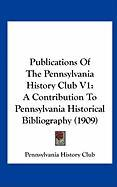 Publications of the Pennsylvania History Club V1: A Contribution to Pennsylvania Historical Bibliography (1909) - Pennsylvania History Club