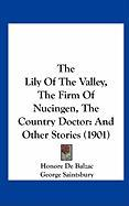 The Lily of the Valley, the Firm of Nucingen, the Country Doctor: And Other Stories (1901) - De Balzac, Honore