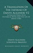 A Translation of the Inferno of Dante Alighieri V2: In English Verse, with Historical Notes and the Life of Dante (1785) - Alighieri, Dante; Ariosto, Lodovico