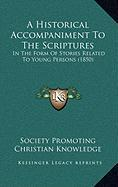 A Historical Accompaniment to the Scriptures: In the Form of Stories Related to Young Persons (1850) - Society Promoting Christian Knowledge