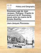Rousseau Juge de Jean Jacques. Dialogue. D'Aprs Le Manuscrit de M. Rousseau, Laiss Entre Les Mains de M. Brooke Boothby. - Rousseau, Jean Jacques