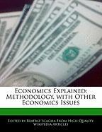 Economics Explained: Methodology, with Other Economics Issues - Monteiro, Bren; Scaglia, Beatriz