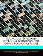 Economics Explained: Heterodox Economics, with Other Economics Issues - Monteiro, Bren; Scaglia, Beatriz