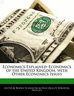 Economics Explained: Economics of the United Kingdom, with Other Economics Issues - Monteiro, Bren