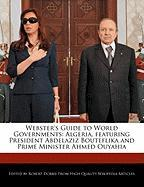 Webster's Guide to World Governments: Algeria, Featuring President Abdelaziz Bouteflika and Prime Minister Ahmed Ouyahia - Marley, Ben