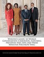Webster's Guide to World Governments: Cameroon, Featuring President Paul Biya and Prime Minister Philemon Yang - Marley, Ben; Dobbie, Robert