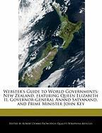 Webster's Guide to World Governments: New Zealand, Featuring Queen Elizabeth II, Governor-General Anand Satyanand, and Prime Minister John Key - Marley, Ben; Dobbie, Robert