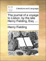 The journal of a voyage to Lisbon, by the late Henry Fielding, Esq. ... - Fielding, Henry
