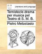 Temistocle Drama Per Musica Pel Teatro Di S. M. B. - Metastasio, Pietro Antonio