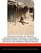 Webster's Guide to World Governments: Senegal, Featuring President Abdoulaye Wade and Prime Minister Souleymane Ndene Ndiaye - Marley, Ben; Dobbie, Robert