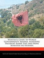 Webster's Guide to World Governments: Albania, Featuring President Bamir Topi and Prime Minister Sali Berisha - Marley, Ben; Dobbie, Robert