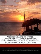 Webster's Guide to World Governments: Jamaica, Featuring Governor-General Patrick Allen and Prime Minister Bruce Golding - Marley, Ben; Dobbie, Robert