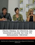 From Debra to Dexter: An Insider's Guide to the TV Sensation